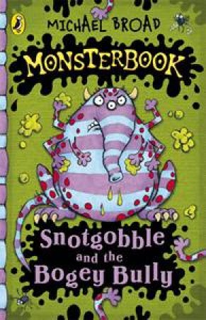 Monsterbook: Snotgobble and the Bogey Bully by Michael Broad