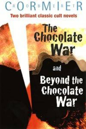 The Chocolate War & Beyond the Chocolate War by Robert Cormier