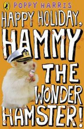 Happy Holiday, Hammy the Wonder Hamster! by Poppy Harris