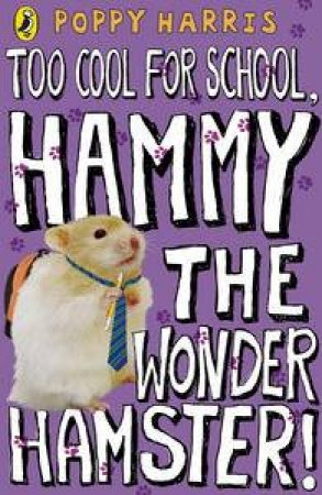 Too Cool for School: Hammy the Wonder Hamster by Poppy Harris