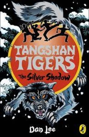 Tangshan Tigers: The Silver Shadow Volume 6 by Dan Lee