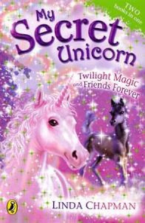 My Secret Unicorn: Twilight Magic and Friends Forever by Linda Chapman