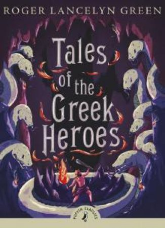 Puffin Classics: Tales Of The Greek Heroes by Lancelyn Roger Green