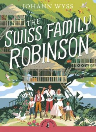 Puffin Classics: The Swiss Family Robinson by Johann Wyss