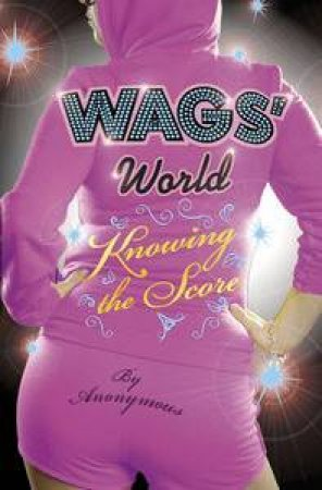 WAGS' World: Knowing the Score by Anonymous