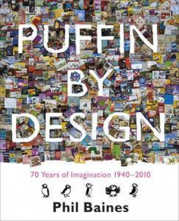 Puffin By Design: A Celebration 1940 - 2010 by Phil Baines