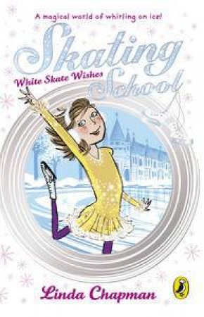 Skating School: White Skate Wishes by Linda Chapman