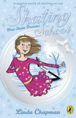Skating School: Blue Skate Dreams by Linda Chapman