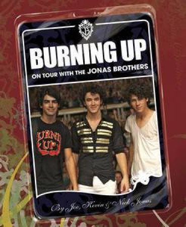 Burning Up: On Tour with the Jonas Brothers by Jonas Bros