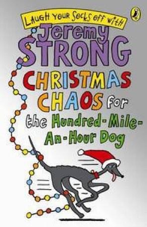 Christmas Chaos for the Hundred Mile-An-Hour Dog by Jeremy Strong