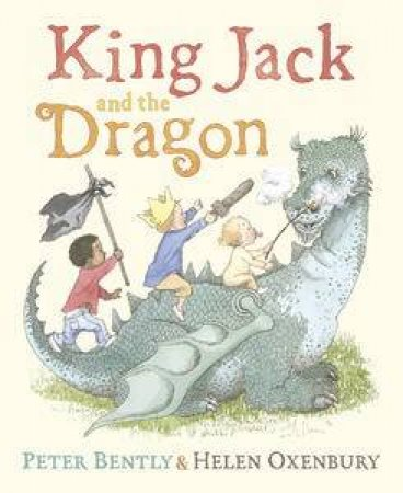 King Jack and the Dragon by Peter & Oxenbury Helen Bently