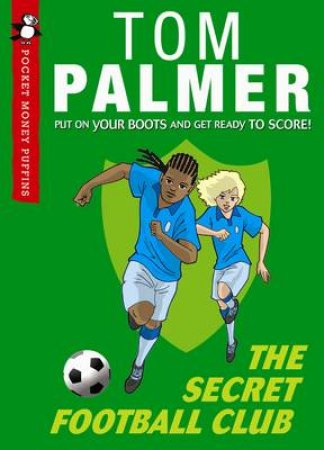 Pocket Money Puffin: Secret Football Club by Tom Palmer