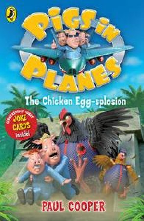 The Chicken Egg-splosion : Pigs in Planes:  by Paul Cooper