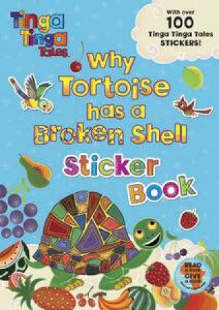 Tinga Tinga Tales: Why Tortoise has a Broken Shell Sticker Book by Various