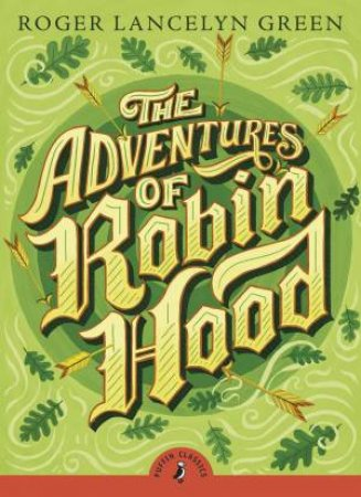 Puffin Classics: The Adventures of Robin Hood by Roger Lancelyn Green