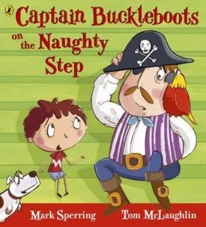 Captain Buckleboots on the Naughty Step by Mark Sperring & Tom McLaughlin