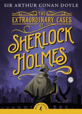 Puffin Classics: The Extraordinary Cases of Sherlock Holmes by Arthur Conan Doyle