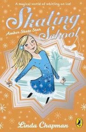 Skating School: Amber Skate Star by Linda Chapman