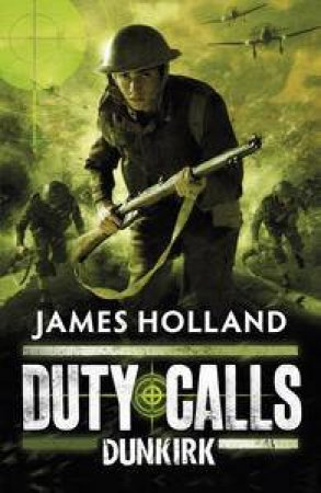 Dunkirk: Duty Calls by James Holland