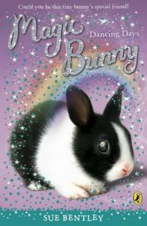 Magic Bunny: Dancing Days by Sue Bentley
