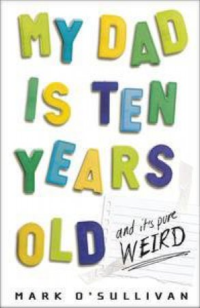 My Dad is Ten Years Old: And It's Pure Weird by Mark O'Sullivan