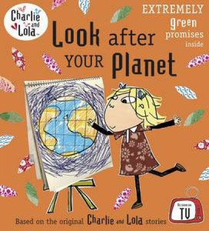 Look After Your Planet: Charlie & Lola by Lauren Child