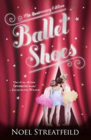 Ballet Shoes: 75th Anniversary Edition by Noel Streatfeild