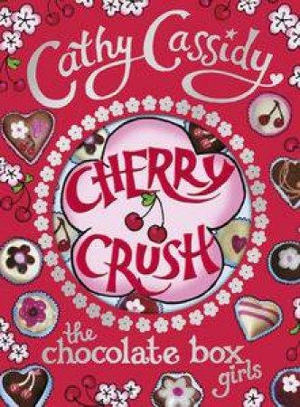 The Chocolate Box Girls: Cherry Crush Volume 1 by Cathy Cassidy