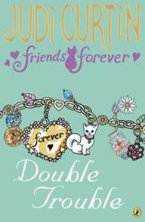 Double Trouble: Friends Forever by Judi Curtin