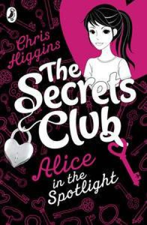 Alice in the Spotlight: The Secrets Club by Chris Higgins