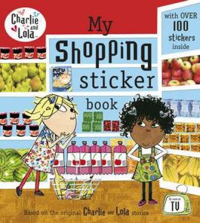 Charlie and Lola: My Shopping Sticker Book by Lauren Child