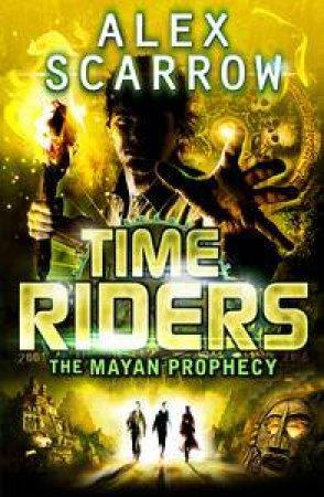 The Mayan Prophecy by Alex Scarrow