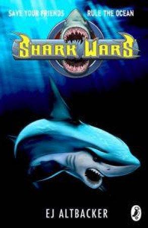 Shark Wars by E J Altbacker