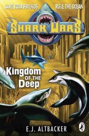 Shark Wars: Kingdom of the Deep: by E J Altbacker