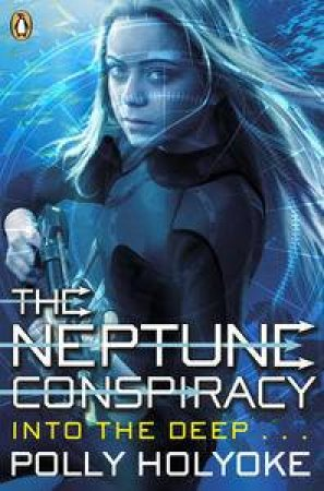 The Neptune Conspiracy: Into The Deep by Polly Holyoke