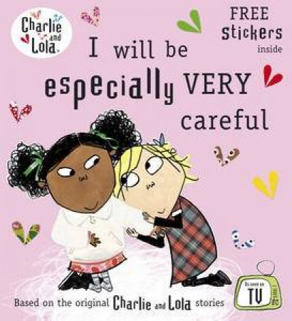 Charlie and Lola:I Will Be Especially Very Careful by Lauren Child