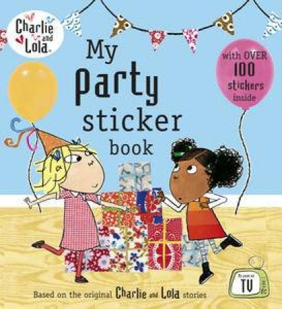 Charlie and Lola: My Party Sticker Book by Lauren Child