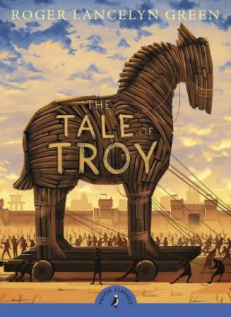 A Tale of Troy by Roger Lancelyn