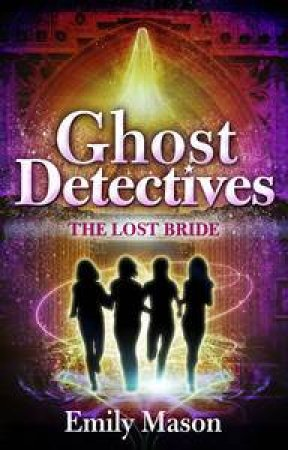 The Lost Bride: Ghost Detectives by Emily Mason