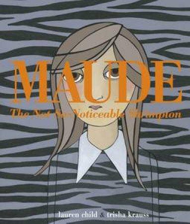 Maude: The Not-So-Noticeable Shrimpton by Lauren & Kruass Trisha (illu) Child