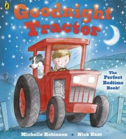 Goodnight Tractor by Michelle Robinson & Nick East