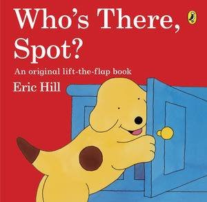 Spot: Who's There, Spot? by Eric Hill