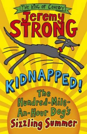 Kidnapped!: The Hundred-Mile-an-Hour Dog's Sizzling Summer by Jeremy Strong