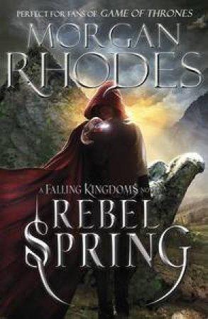 Falling Kingdoms 02 : Rebel Spring by Morgan Rhodes