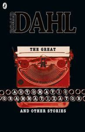 The Great Automatic Grammatizator and Other Stories by Roald Dahl