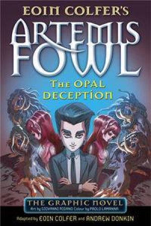 Artemis Fowl: The Opal Deception-The Graphic Novel by Eoin Colfer