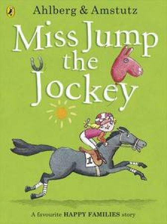 Miss Jump the Jockey by Allan Ahlberg & Andre Amstutz