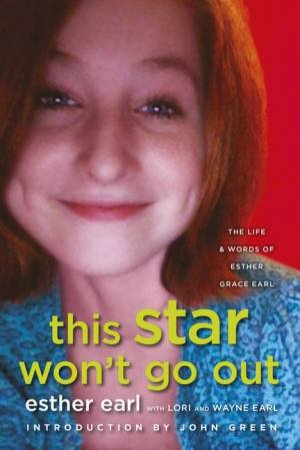 This Star Won't Go Out: The Life and Words of Esther Grace Earl by Earl Lori & Earl Wayne Earl Esther