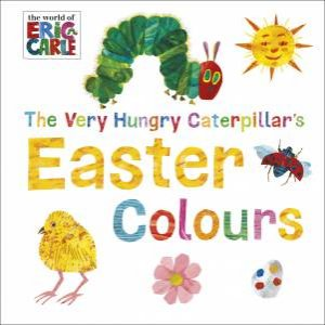 The Very Hungry Caterpillar: Easter Colours by Eric Carle