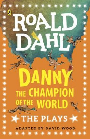 Danny Champion Of The World: Plays For Children by Roald Dahl